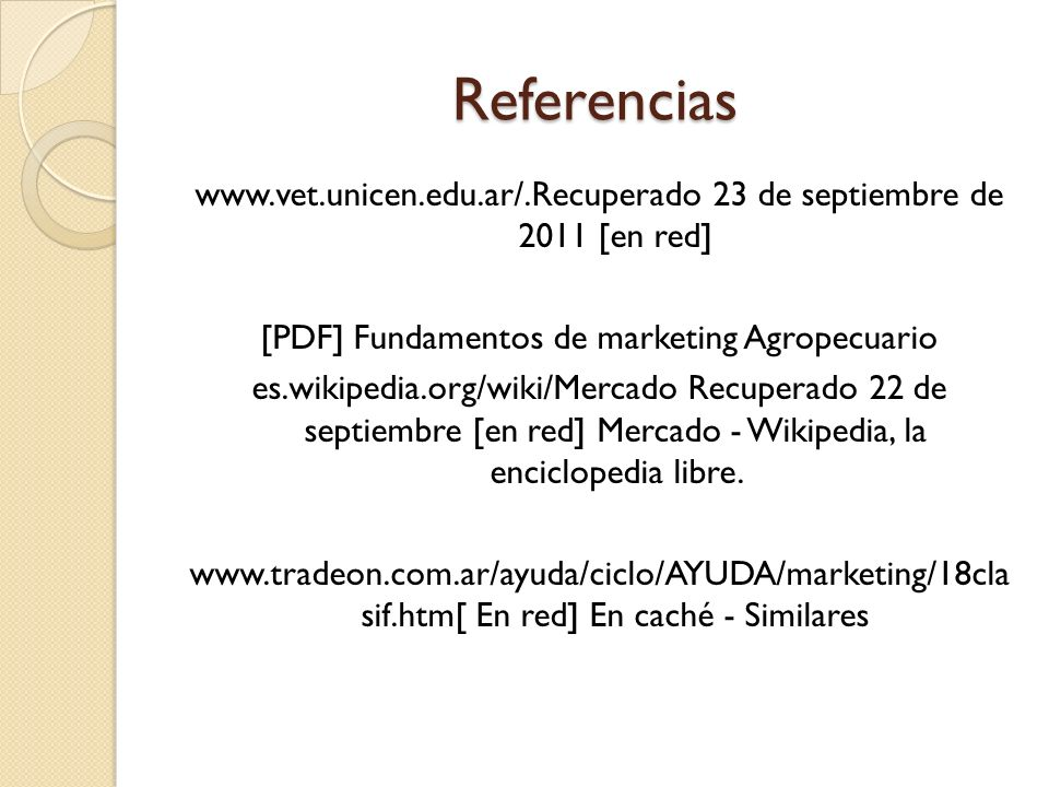Referencias www.vet.unicen.edu.ar/.Recuperado 23 de septiembre de 2011 [en red] [PDF] Fundamentos de marketing Agropecuario.